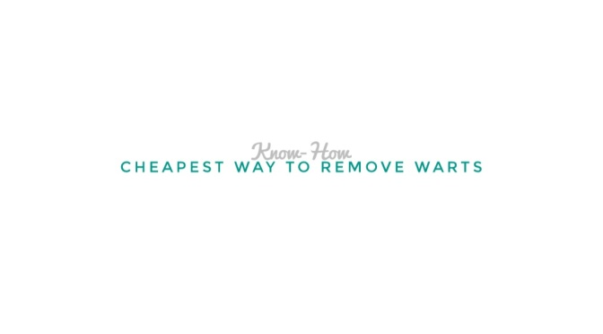 Know-How: Cheapest Way to Remove Warts